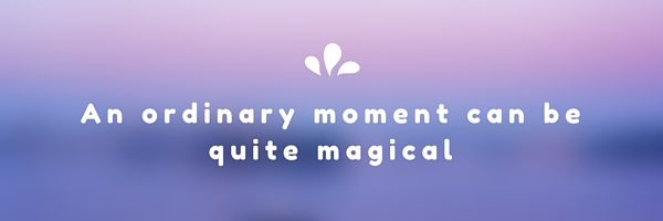 ordinary magical moments